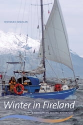 Winter in Fireland - A Patagonian Sailing Adventure ebook by Nicholas Coghlan