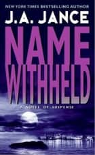 Name Withheld - A J.P. Beaumont Mystery ebook by J. A Jance