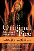 Original Fire ebook by Louise Erdrich