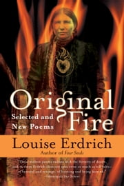 Original Fire - Selected and New Poems ebook by Louise Erdrich