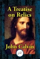 A Treatise on Relics ebook by John Calvin