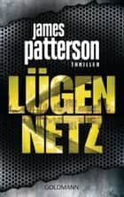 Lügennetz - Thriller ebook by James Patterson, Michael Ledwidge, Helmut Splinter