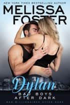 Bad Boys After Dark: Dylan Ebook di Melissa Foster