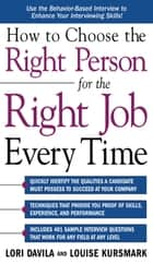How to Choose the Right Person for the Right Job Every Time ebook by Lori Davila, Louise Kursmark