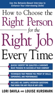 How to Choose the Right Person for the Right Job Every Time ebook by Lori Davila,Louise Kursmark
