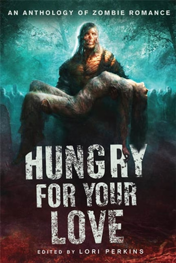 Hungry for Your Love - An Anthology of Zombie Romance ebook by