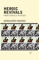 Heroic Revivals from Carlyle to Yeats ebook by Geraldine Higgins