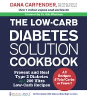 The Low-Carb Diabetes Solution Cookbook - Prevent and Heal Type 2 Diabetes with 200 Ultra Low-Carb Recipes ebook by Dana Carpender,Eric Westman
