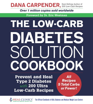 The Low-Carb Diabetes Solution Cookbook - Prevent and Heal Type 2 Diabetes with 200 Ultra Low-Carb Recipes ebook by Dana Carpender