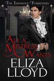 All A Mistress Wants - The Infamous Forresters, #1 ebook by Eliza Lloyd