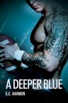 A Deeper Blue ebook by S.E. Harmon
