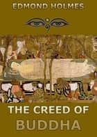 The Creed of Buddha ebook by Edmond Holmes