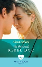 The Shy Nurse S Rebel Doc Mills Boon Medical Bondi Bay Heroes Book 1