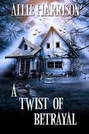 A Twist of Betrayal ebook by Allie  Harrison