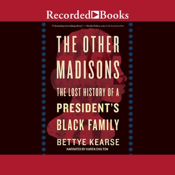 The Other Madisons - The Lost History of a President's Black Family audiobook by Bettye Kearse