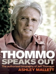 Thommo Speaks Out - The authorised biography of Jeff Thomson ebook by Ashley Mallett
