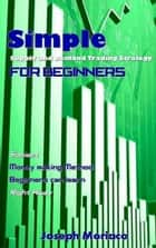 Simple Supply and Demand Trading Strategy for Beginners ebook by Joseph Moriaco