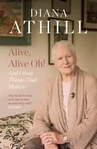 Alive, Alive Oh! - and Other Things that Matter ebook by Diana Athill