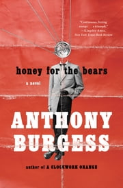 Honey for the Bears ebook by Anthony Burgess