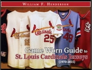 Game Worn Guide to St. Louis Cardinals Jerseys (1970-2015) ebook by William F. Henderson