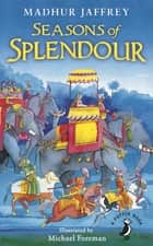 Seasons of Splendour - Tales, Myths and Legends of India ebook by Madhur Jaffrey, Michael Foreman