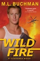 Wild Fire ebook by M. L. Buchman