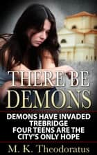 There Be Demons ebook by M. K. Theodoratus