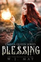 Blessing - Omega Queen Series, #8 ebook by W.J. May