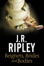 Beignets, Brides and Bodies - A cozy mystery set in smalltown Arizona ebook by J. R. Ripley