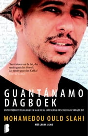 Guantánamo dagboek - onthutsend verhaal van een man die al jarenlang onschuldig gevangen zit ebook by Mohamedou Ould Slahi, Larry Siems, Richard Kruis