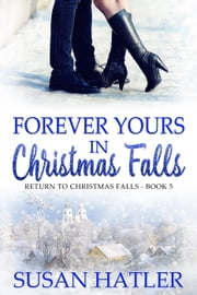 Forever Yours in Christmas Falls - Return to Christmas Falls, #5 ebook by Susan Hatler
