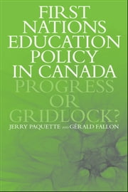 First Nations Education Policy in Canada - Progress or Gridlock? ebook by Jerry Paquette,Gérald Fallon