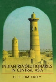 Indian Revolutionaries in Central Asia ebook by G.L. Dmitriev