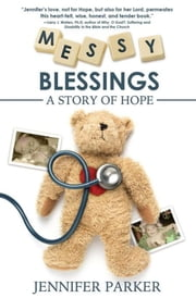 Messy Blessings - A Story of Hope ebook by Jennifer Parker