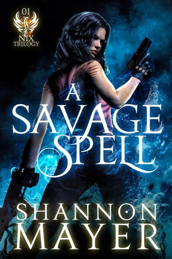 A Savage Spell - A Nix Trilogy, #1 ebook by Shannon Mayer