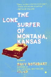 The Lone Surfer of Montana, Kansas - Stories ebook by Davy Rothbart