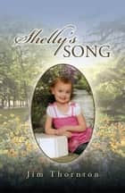 SHELLY'S SONG ebook by Jim Thornton