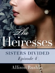 The Heiresses #4 - Sisters Divided ebook by Allison Rushby