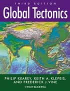 Global Tectonics ebook by Philip Kearey,Keith A. Klepeis,Frederick J. Vine