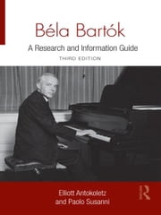 Béla Bartók - A Research and Information Guide ebook by Elliott Antokoletz,Paolo Susanni