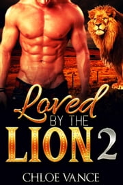 Loved By The Lion 2 (BBW Paranormal Shapeshifter Romance) ebook by Chloe Vance