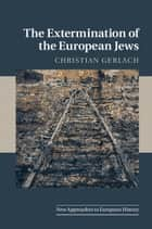 The Extermination of the European Jews ebook by Christian Gerlach