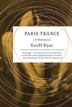 Paris Trance - A Romance ebook by Geoff Dyer