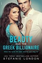 Beauty and the Greek Billionaire ebook by Stefanie London