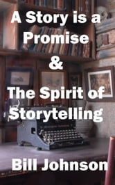 A Story is a Promise & The Spirit of Storytelling ebook by Bill Johnson