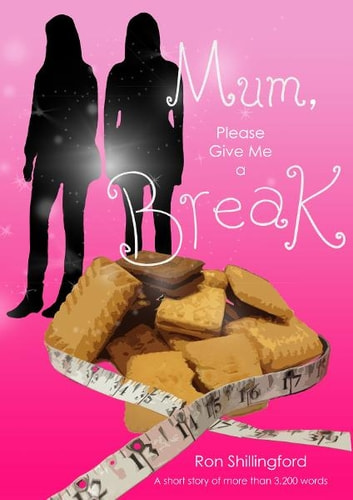Mum, Please Give Me A Break ebook by Ron Shillingford