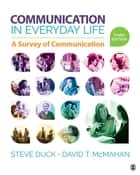 Communication in Everyday Life ebook by Steve Duck,David T. McMahan