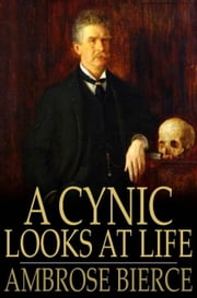 A Cynic Looks at Life ebook by Ambrose Bierce,E. Haldeman-Julius