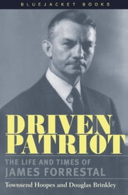 Driven Patriot - The Life and Times of James Forrestal ebook by Townsend Hoopes,Douglas  Brinkley