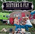 Sisters on the Fly: Caravans, Campfires, and Tales from the Road - Caravans, Campfires, and Tales from the Road eBook by Irene Rawlings